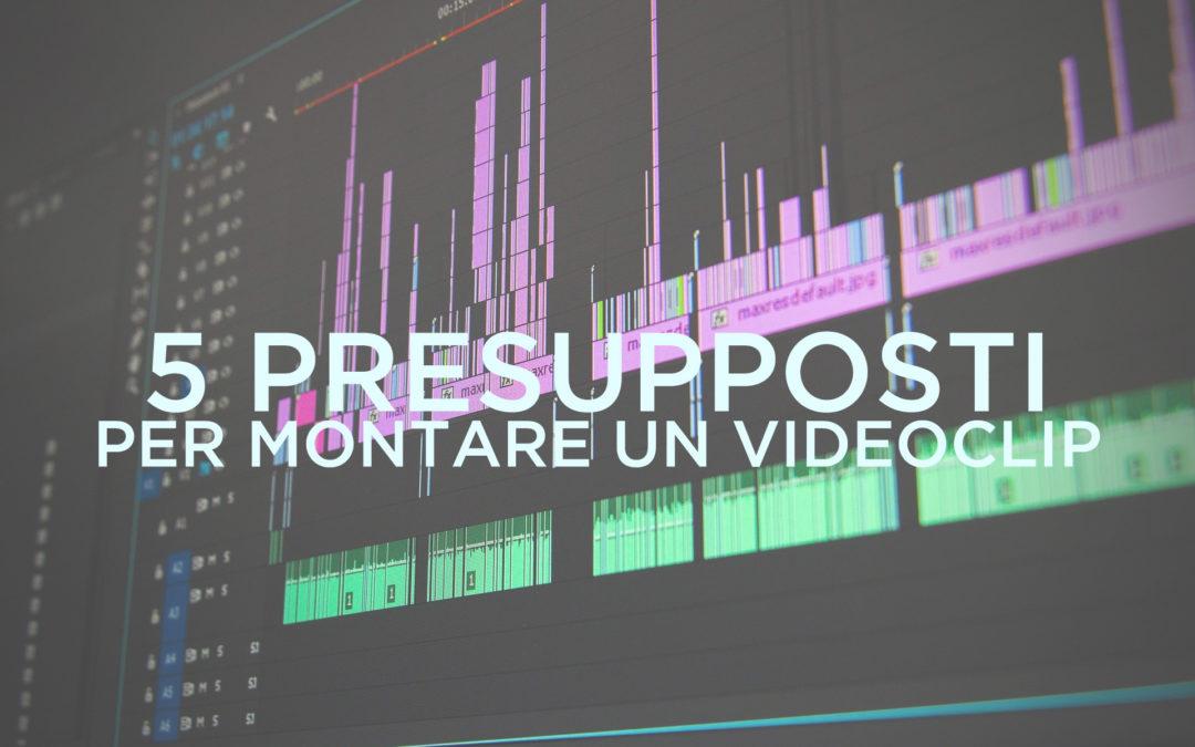 I 5 presupposti per montare un VIDEOCLIP
